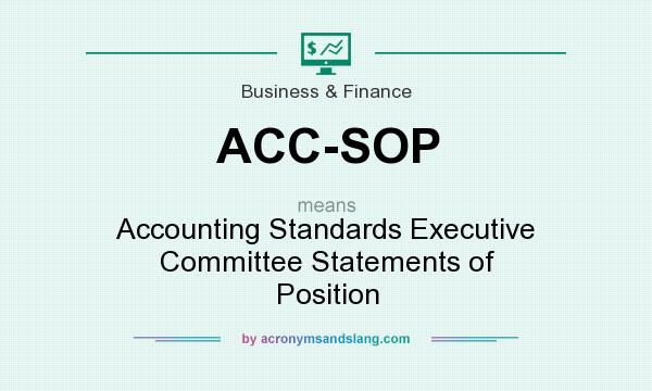 What Does ACC SOP Mean?   Definition Of ACC SOP   ACC SOP Stands For  Accounting Standards Executive Committee Statements Of Position.