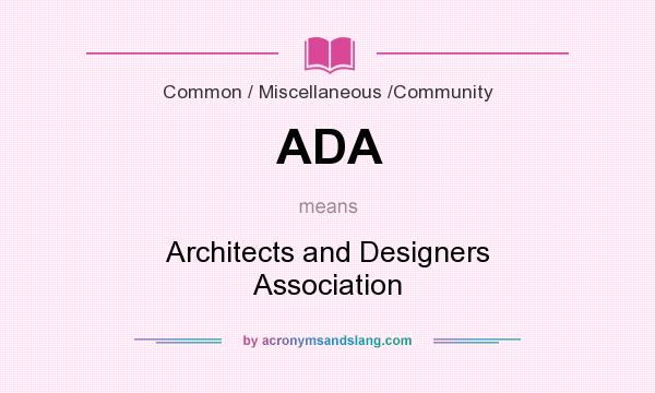 What does ADA mean? It stands for Architects and Designers Association