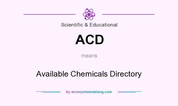 What does ACD mean? It stands for Available Chemicals Directory