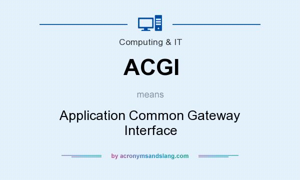 What does ACGI mean? It stands for Application Common Gateway Interface