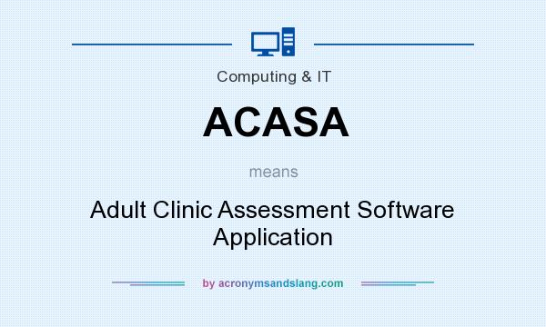 What does ACASA mean? It stands for Adult Clinic Assessment Software Application