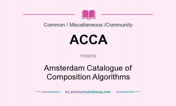 What does ACCA mean? It stands for Amsterdam Catalogue of Composition Algorithms