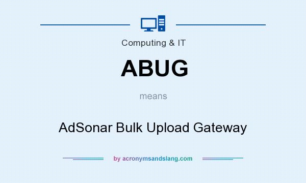 What does ABUG mean? It stands for AdSonar Bulk Upload Gateway