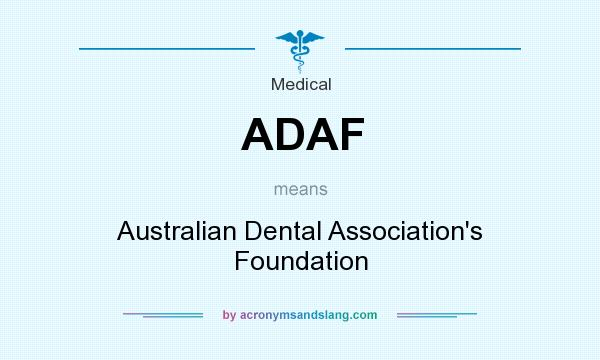 What does ADAF mean? It stands for Australian Dental Association`s Foundation