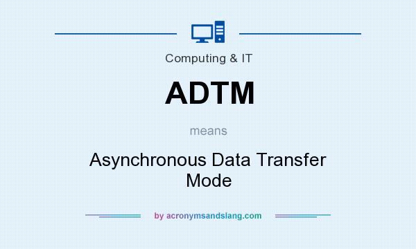 What does ADTM mean? It stands for Asynchronous Data Transfer Mode