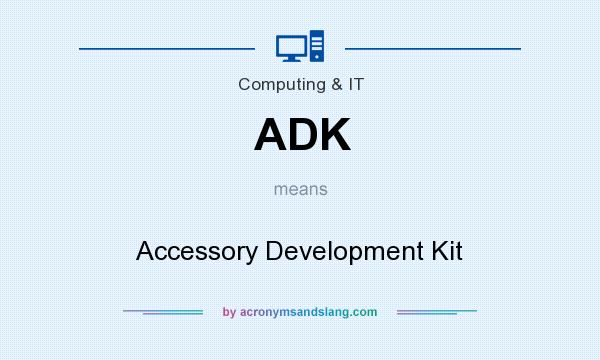 What does ADK mean? It stands for Accessory Development Kit