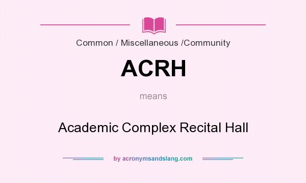 What does ACRH mean? It stands for Academic Complex Recital Hall