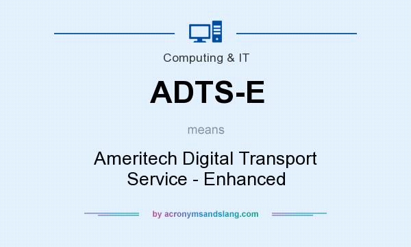 What does ADTS-E mean? It stands for Ameritech Digital Transport Service - Enhanced