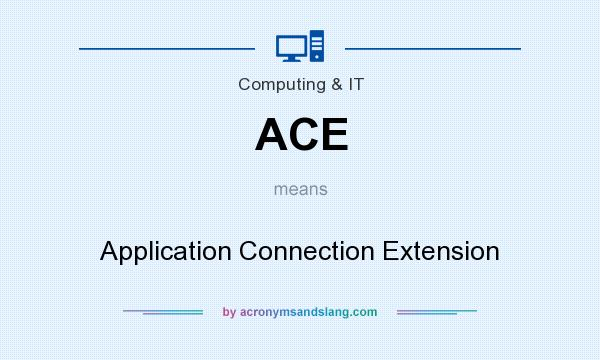 What does ACE mean? It stands for Application Connection Extension