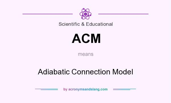 What does ACM mean? It stands for Adiabatic Connection Model