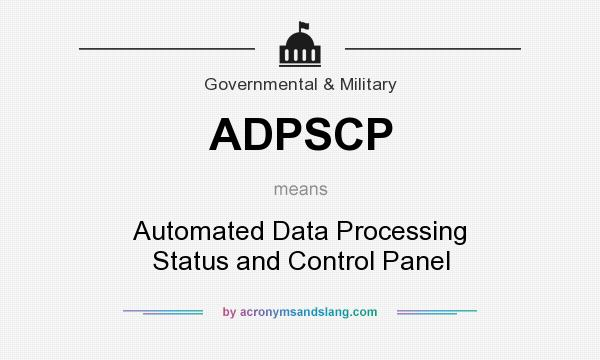 What does ADPSCP mean? It stands for Automated Data Processing Status and Control Panel
