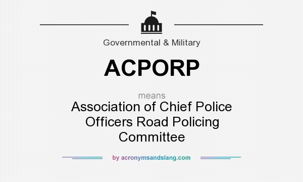 What does ACPORP mean? It stands for Association of Chief Police Officers Road Policing Committee