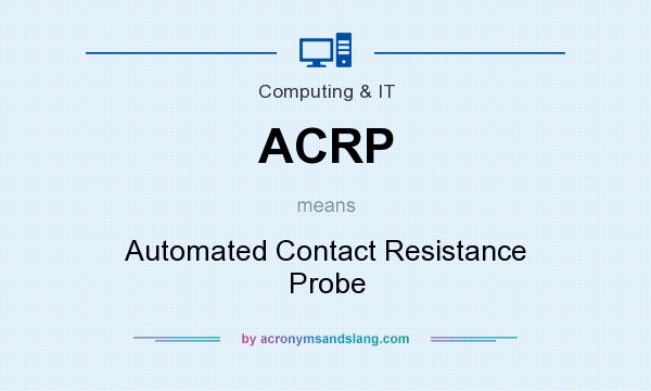 What does ACRP mean? It stands for Automated Contact Resistance Probe