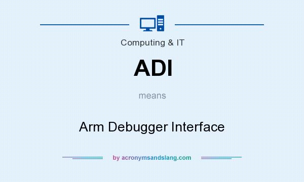 What does ADI mean? It stands for Arm Debugger Interface