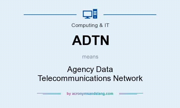 What does ADTN mean? It stands for Agency Data Telecommunications Network