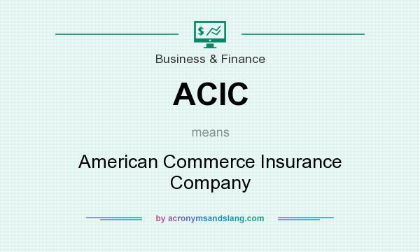What does ACIC mean? It stands for American Commerce Insurance Company