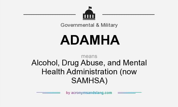 What does ADAMHA mean? It stands for Alcohol, Drug Abuse, and Mental Health Administration (now SAMHSA)