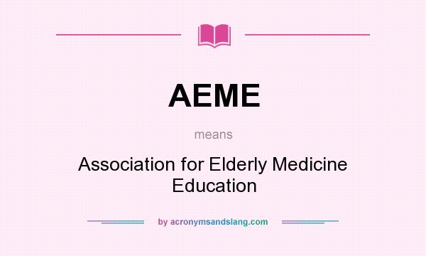 What does AEME mean? It stands for Association for Elderly Medicine Education