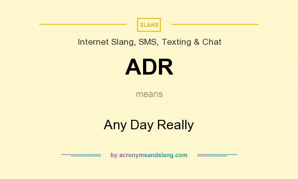 What does ADR mean? It stands for Any Day Really