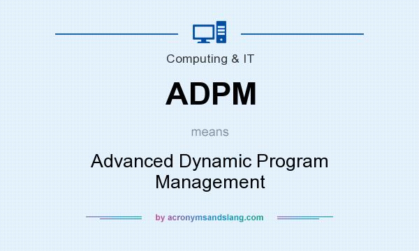 What does ADPM mean? It stands for Advanced Dynamic Program Management