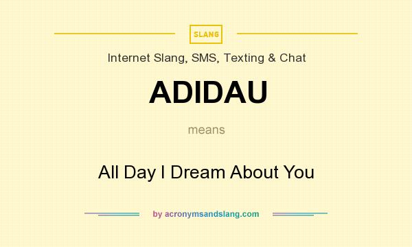 What does ADIDAU mean? It stands for All Day I Dream About You