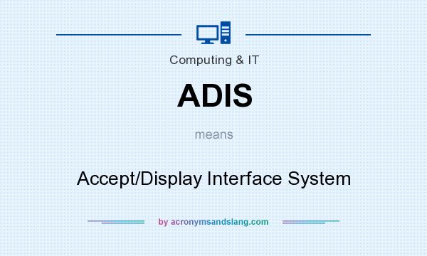 What does ADIS mean? It stands for Accept/Display Interface System