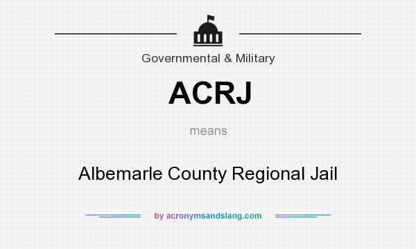 What does ACRJ mean? It stands for Albemarle County Regional Jail
