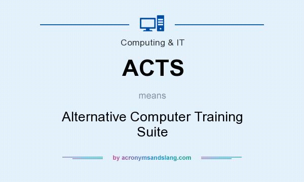 What does ACTS mean? It stands for Alternative Computer Training Suite