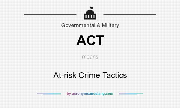 What does ACT mean? It stands for At-risk Crime Tactics