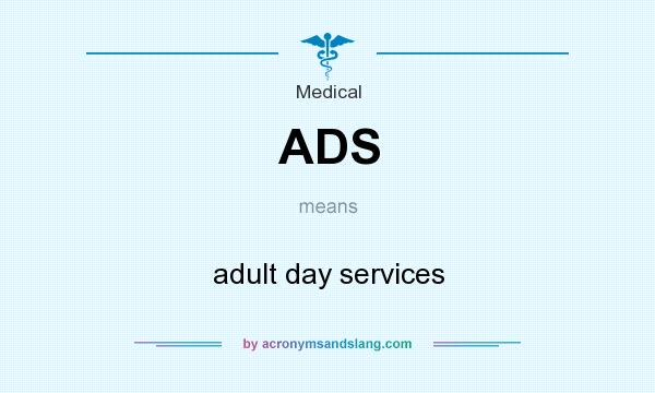 What does ADS mean? It stands for adult day services