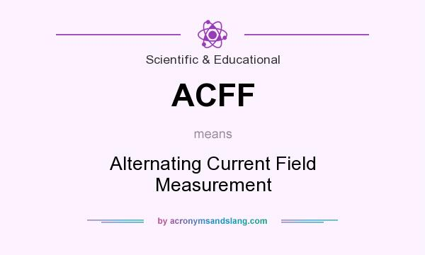 What does ACFF mean? It stands for Alternating Current Field Measurement