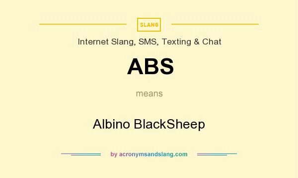 What does ABS mean? It stands for Albino BlackSheep