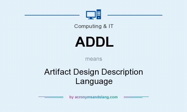 What does ADDL mean? It stands for Artifact Design Description Language