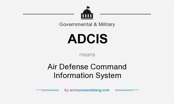 What does ADCIS mean? It stands for Air Defense Command Information System