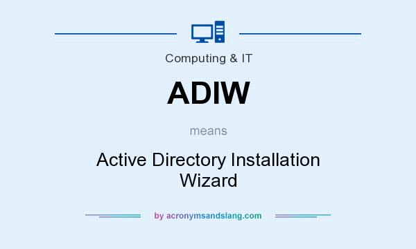 What does ADIW mean? It stands for Active Directory Installation Wizard