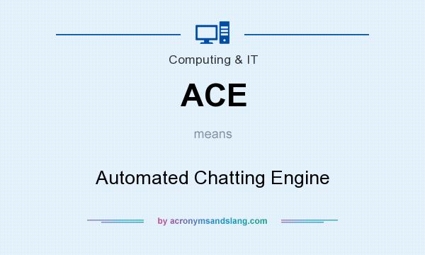 What does ACE mean? It stands for Automated Chatting Engine
