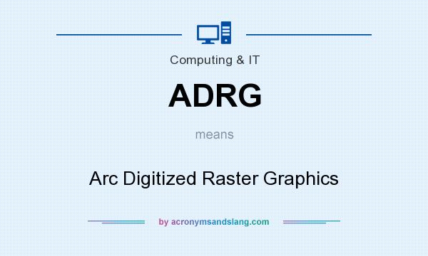 What does ADRG mean? It stands for Arc Digitized Raster Graphics