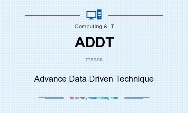 What does ADDT mean? It stands for Advance Data Driven Technique