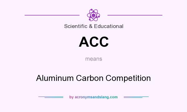 What does ACC mean? It stands for Aluminum Carbon Competition