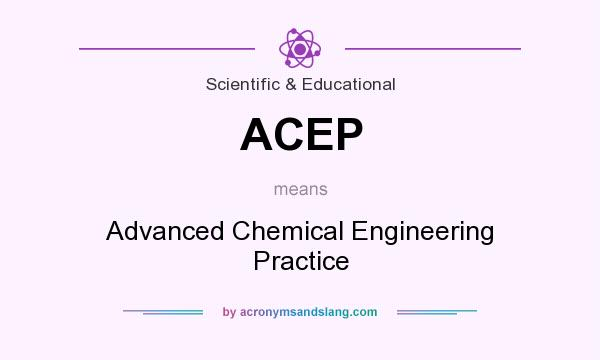 What does ACEP mean? It stands for Advanced Chemical Engineering Practice