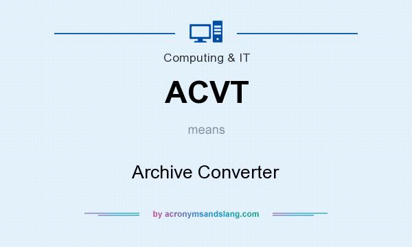 What does ACVT mean? It stands for Archive Converter