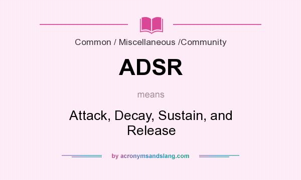 What does ADSR mean? It stands for Attack, Decay, Sustain, and Release