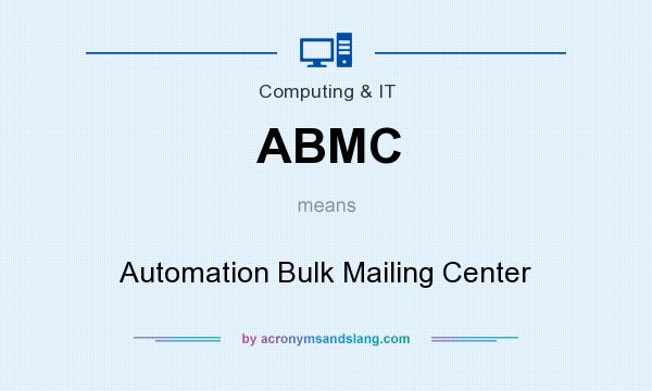 What does ABMC mean? It stands for Automation Bulk Mailing Center
