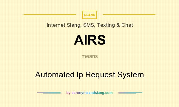 What does AIRS mean? It stands for Automated Ip Request System