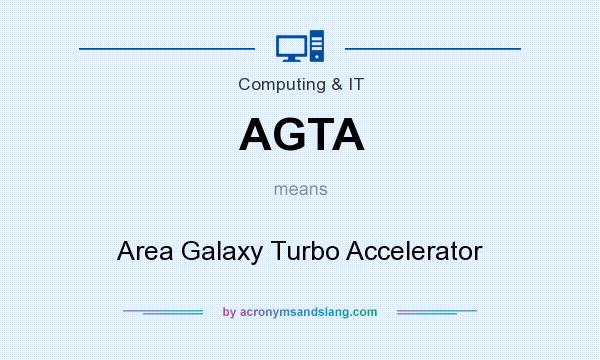 What does AGTA mean? It stands for Area Galaxy Turbo Accelerator