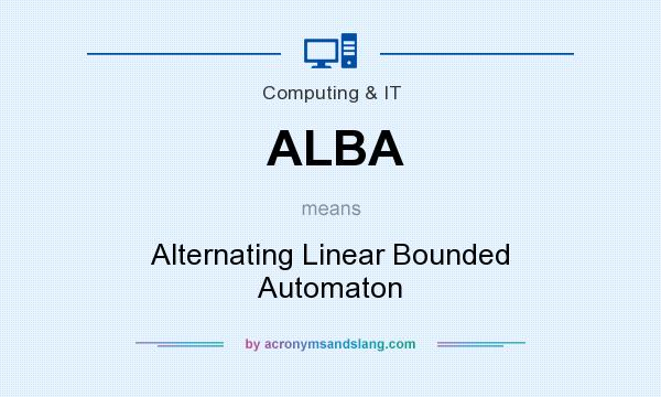 What does ALBA mean? It stands for Alternating Linear Bounded Automaton