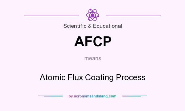 What does AFCP mean? It stands for Atomic Flux Coating Process