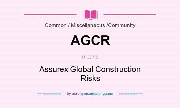 What does AGCR mean? It stands for Assurex Global Construction Risks