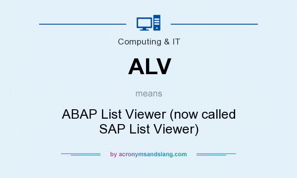 What does ALV mean? It stands for ABAP List Viewer (now called SAP List Viewer)
