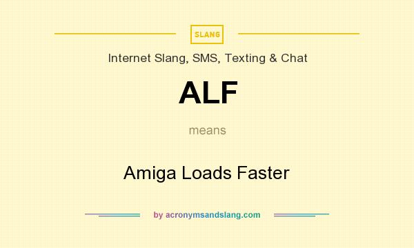 What does ALF mean? It stands for Amiga Loads Faster